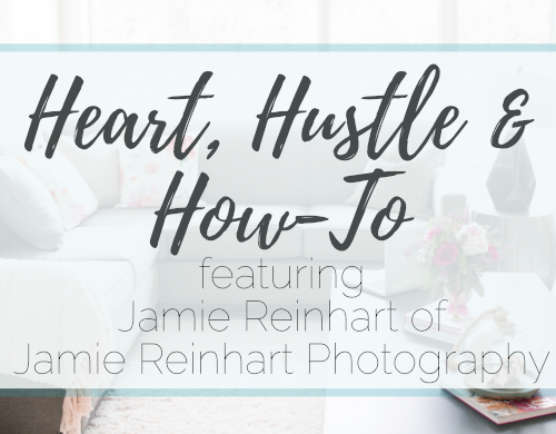 Heart, Hustle and How-To: Jamie Reinhart Photography