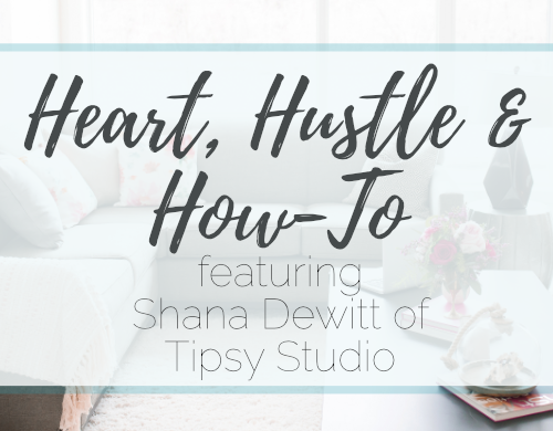 Heart, Hustle & How- To: Tipsy Studio