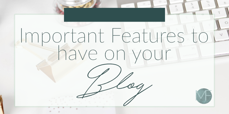 Important Features to Have on Your Blog | Blogging Tips | Madison-fichtl.com