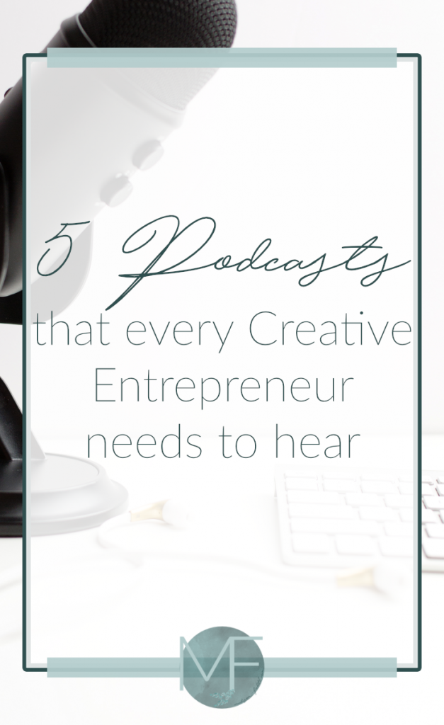 5 Podcasts that every Creative Entrepreneur needs to hear | Business Tips | Madison Fichtl | Madison-fichtl.com