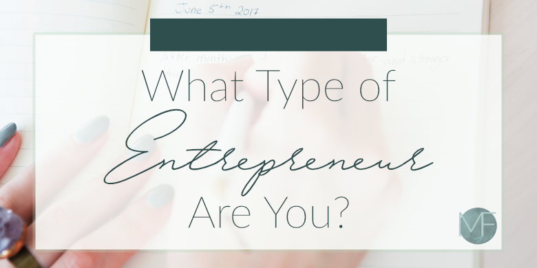 What Type of Entrepreneur Are You? | Business Tips | Madison Fichtl | Madison-fichtl.com