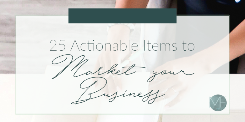25 Actionable Items to Market Your Business | Business Tips | Madison Fichtl | Madison-fichtl.com