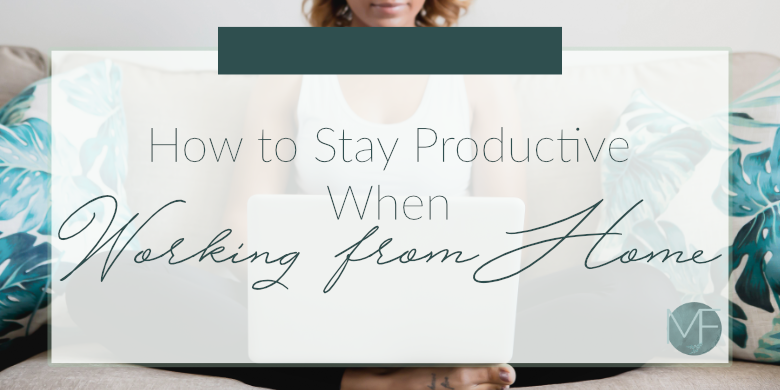 How to Stay Productive When Working From Home | Working From Home Tips | Madison Fichtl | Madison-fichtl.com