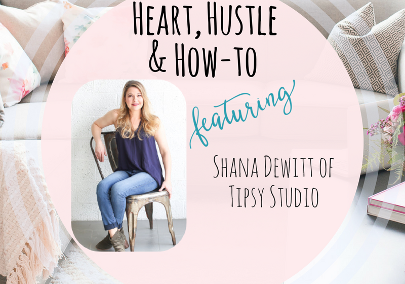 Heart, Hustle & How- To: Tipsy Studio