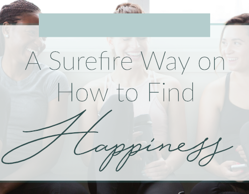 A Surefire Way on How To Find Happiness